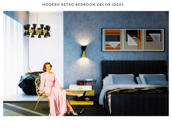 modern retro bedroom decor 5 Ways You Can Create a Modern Retro Bedroom Decor 5 Ways You Can Create a Modern Retro Bedroom Decor 5